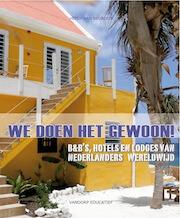 We doen het gewoon! B&B's, hotels en lodges van Nederlanders wereldwijd